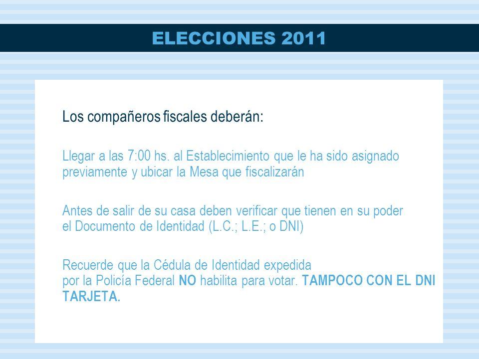 ELECCIONES 2011 Los compañeros fiscales deberán: Llegar a las 7:00 hs.