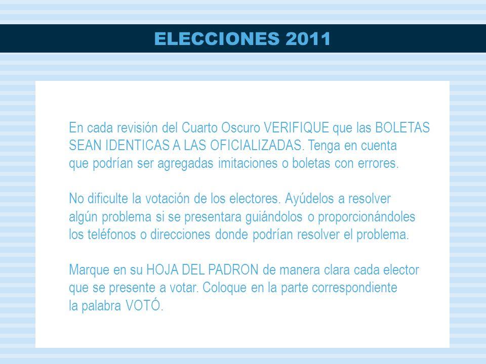 ELECCIONES 2011 En cada revisión del Cuarto Oscuro VERIFIQUE que las BOLETAS SEAN IDENTICAS A LAS OFICIALIZADAS.