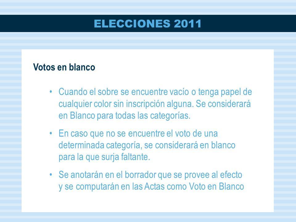 ELECCIONES 2011 Votos en blanco Cuando el sobre se encuentre vacío o tenga papel de cualquier color sin inscripción alguna.