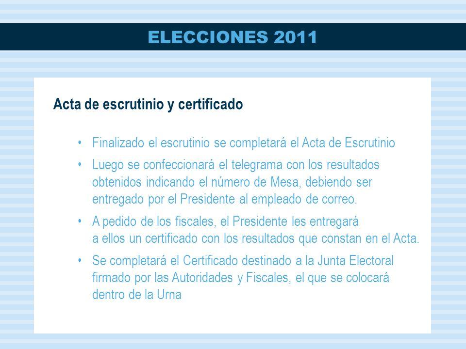 ELECCIONES 2011 Acta de escrutinio y certificado Finalizado el escrutinio se completará el Acta de Escrutinio Luego se confeccionará el telegrama con los resultados obtenidos indicando el número de Mesa, debiendo ser entregado por el Presidente al empleado de correo.