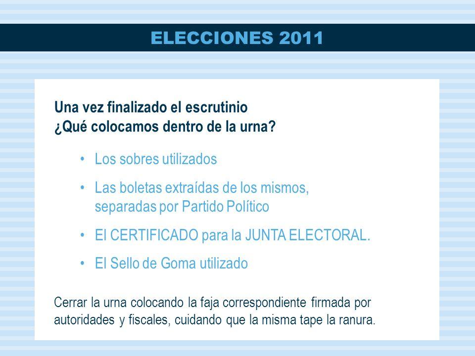 ELECCIONES 2011 Una vez finalizado el escrutinio ¿Qué colocamos dentro de la urna.