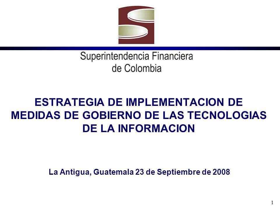1 ESTRATEGIA DE IMPLEMENTACION DE MEDIDAS DE GOBIERNO DE LAS TECNOLOGIAS DE LA INFORMACION La Antigua, Guatemala 23 de Septiembre de 2008