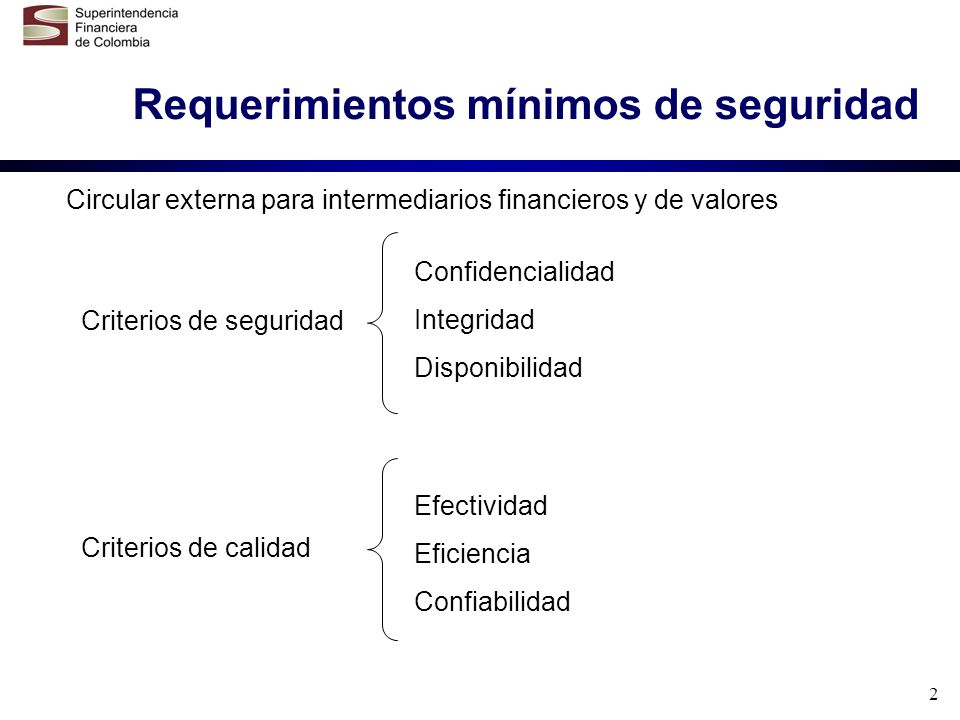 2 Requerimientos mínimos de seguridad Circular externa para intermediarios financieros y de valores Confidencialidad Integridad Disponibilidad Criteri
