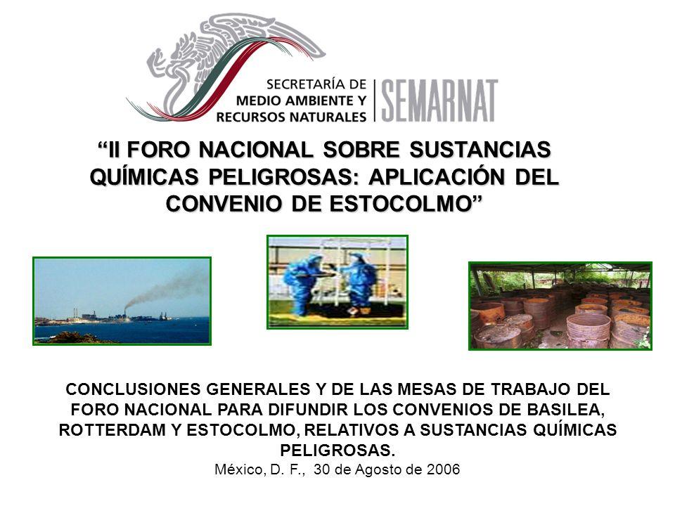 II FORO NACIONAL SOBRE SUSTANCIAS QUÍMICAS PELIGROSAS: APLICACIÓN DEL CONVENIO DE ESTOCOLMO CONCLUSIONES GENERALES Y DE LAS MESAS DE TRABAJO DEL FORO NACIONAL PARA DIFUNDIR LOS CONVENIOS DE BASILEA, ROTTERDAM Y ESTOCOLMO, RELATIVOS A SUSTANCIAS QUÍMICAS PELIGROSAS.