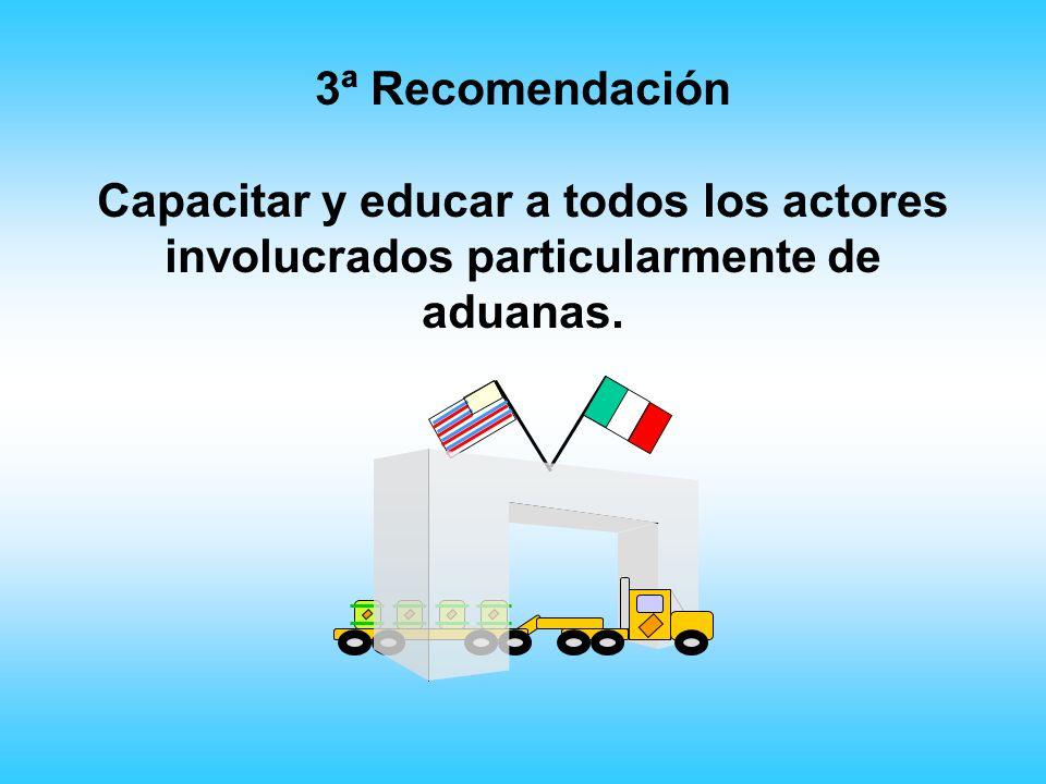 3ª Recomendación Capacitar y educar a todos los actores involucrados particularmente de aduanas.