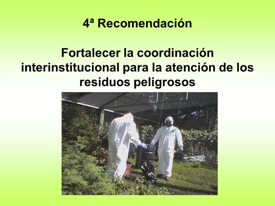 4ª Recomendación Fortalecer la coordinación interinstitucional para la atención de los residuos peligrosos