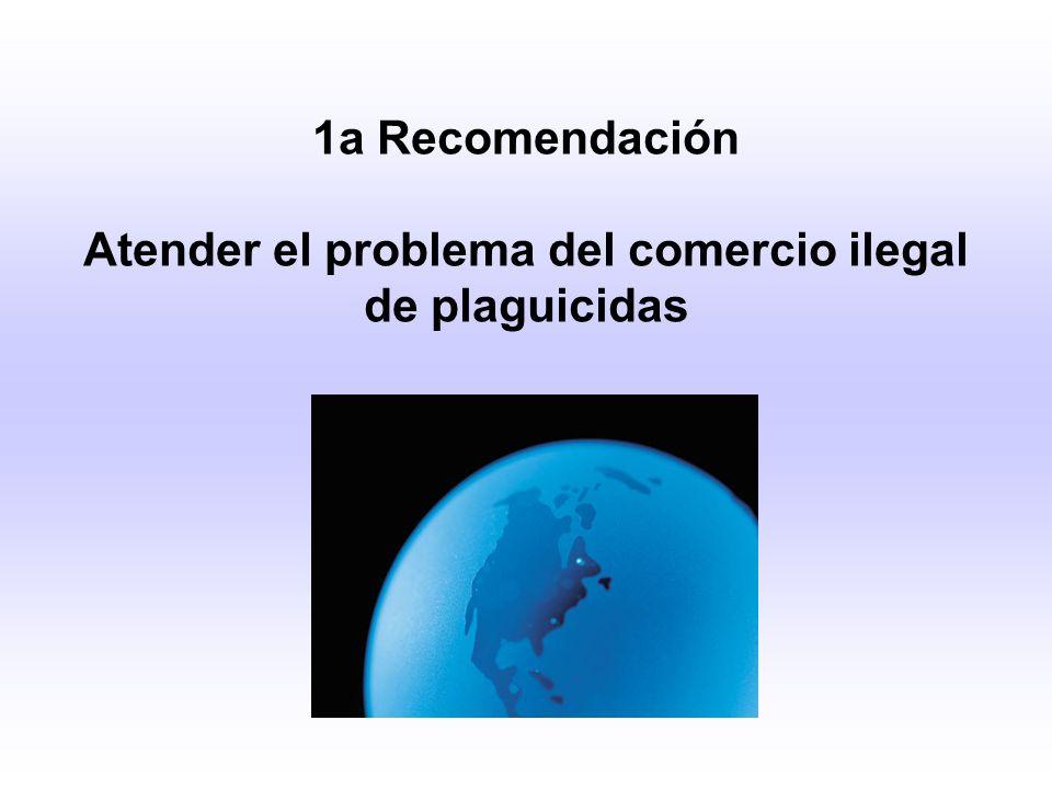 1a Recomendación Atender el problema del comercio ilegal de plaguicidas