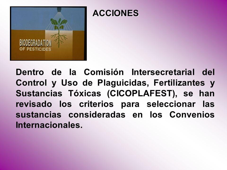 Dentro de la Comisión Intersecretarial del Control y Uso de Plaguicidas, Fertilizantes y Sustancias Tóxicas (CICOPLAFEST), se han revisado los criterios para seleccionar las sustancias consideradas en los Convenios Internacionales.