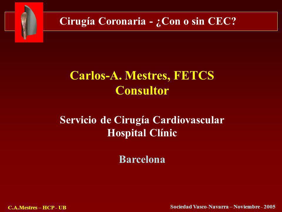Cirugía Coronaria - ¿Con o sin CEC? C.A.Mestres – HCP - UB Sociedad Vasco-Navarra – Noviembre - 2005 Carlos-A. Mestres, FETCS Consultor Servicio de Ci