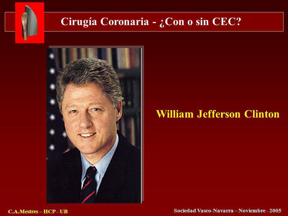 Cirugía Coronaria - ¿Con o sin CEC? C.A.Mestres – HCP - UB Sociedad Vasco-Navarra – Noviembre - 2005 William Jefferson Clinton