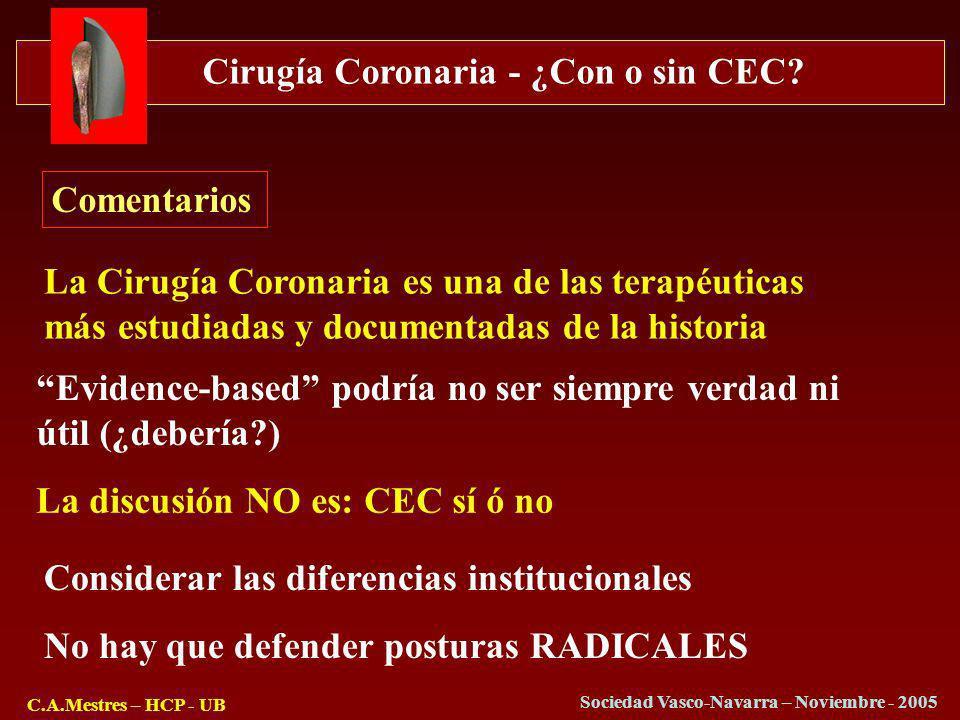 Cirugía Coronaria - ¿Con o sin CEC? C.A.Mestres – HCP - UB Sociedad Vasco-Navarra – Noviembre - 2005 Comentarios No hay que defender posturas RADICALE