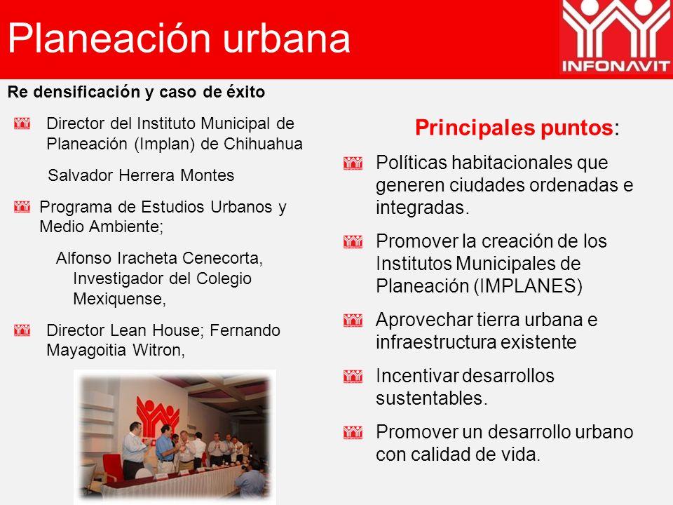 Planeación urbana Re densificación y caso de éxito Director del Instituto Municipal de Planeación (Implan) de Chihuahua Salvador Herrera Montes Progra