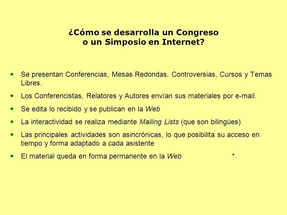 ¿Cómo se desarrolla un Congreso o un Simposio en Internet? Se presentan Conferencias, Mesas Redondas, Controversias, Cursos y Temas Libres. Los Confer