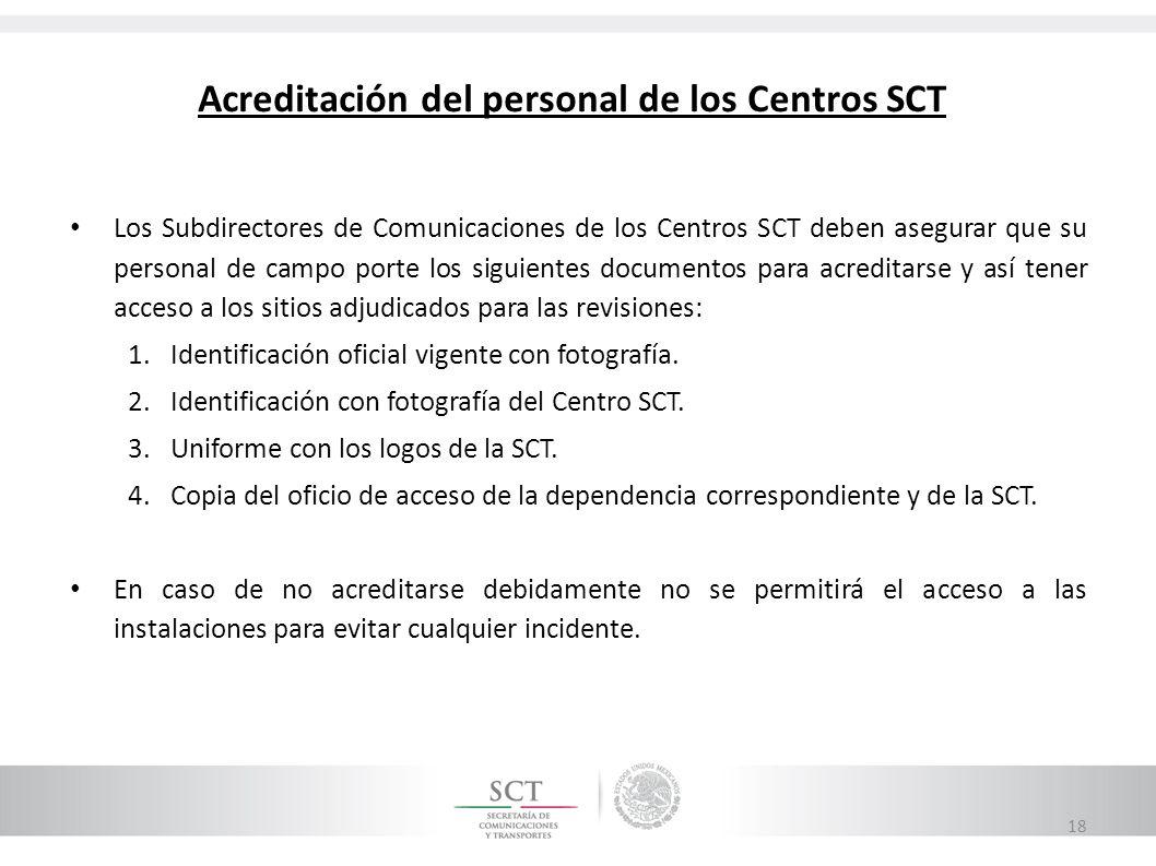 Acreditación del personal de los Centros SCT Los Subdirectores de Comunicaciones de los Centros SCT deben asegurar que su personal de campo porte los