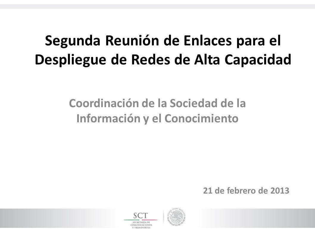 Segunda Reunión de Enlaces para el Despliegue de Redes de Alta Capacidad Coordinación de la Sociedad de la Información y el Conocimiento 21 de febrero