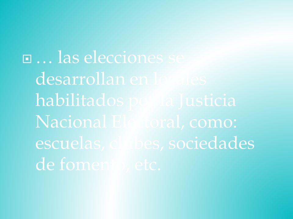 … las elecciones se desarrollan en locales habilitados por la Justicia Nacional Electoral, como: escuelas, clubes, sociedades de fomento, etc.