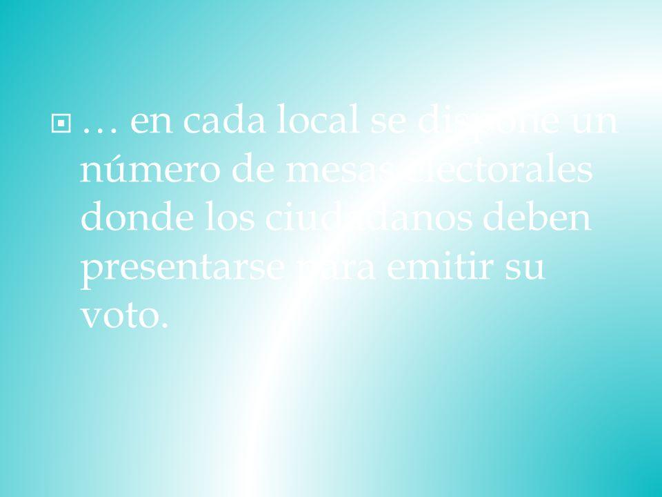 … en cada local se dispone un número de mesas electorales donde los ciudadanos deben presentarse para emitir su voto.