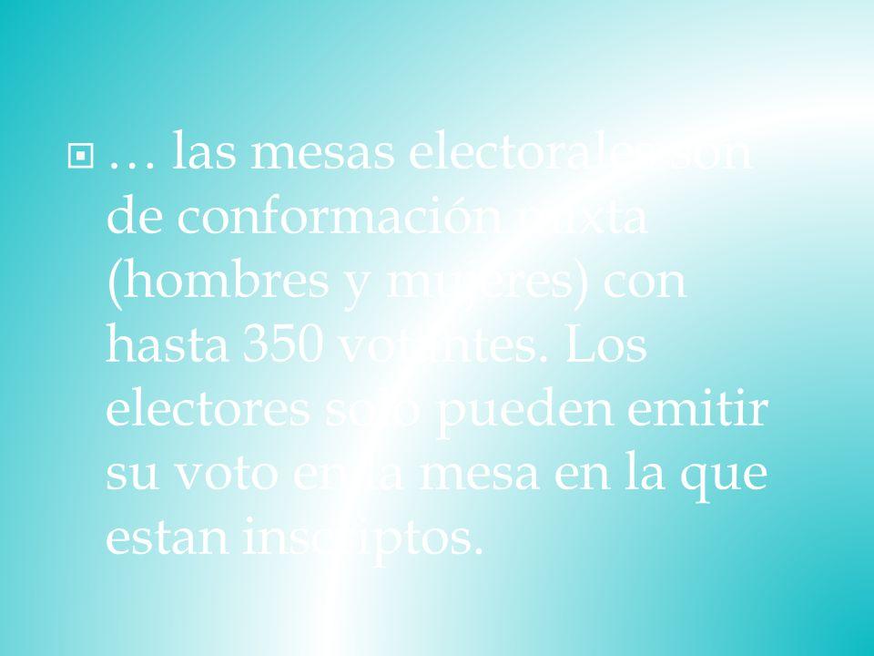 … las mesas electorales son de conformación mixta (hombres y mujeres) con hasta 350 votantes.