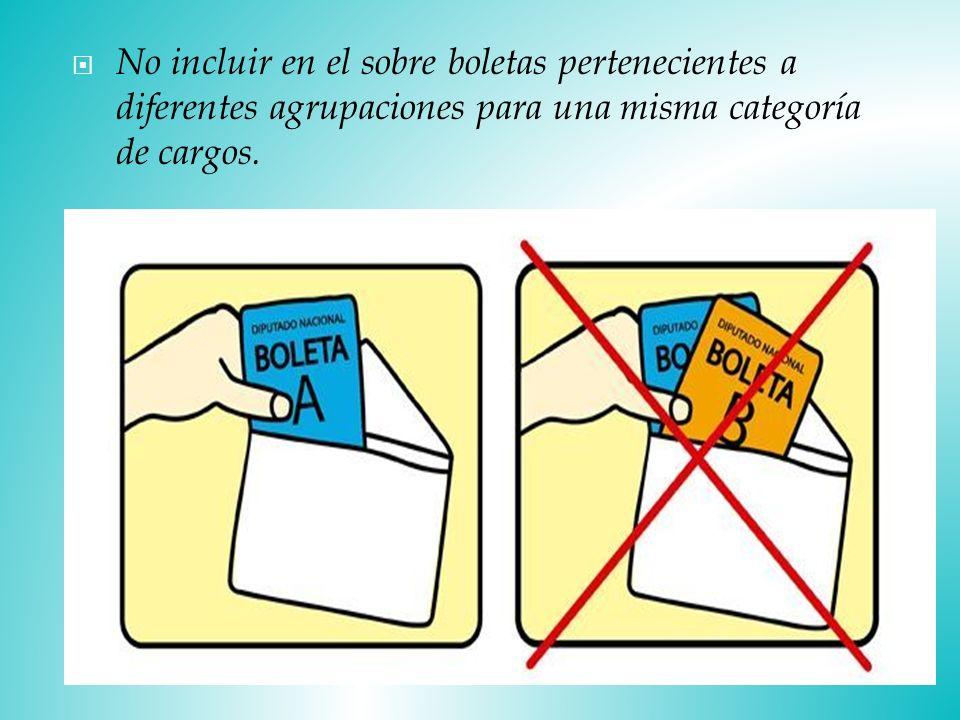 No incluir en el sobre boletas pertenecientes a diferentes agrupaciones para una misma categoría de cargos.