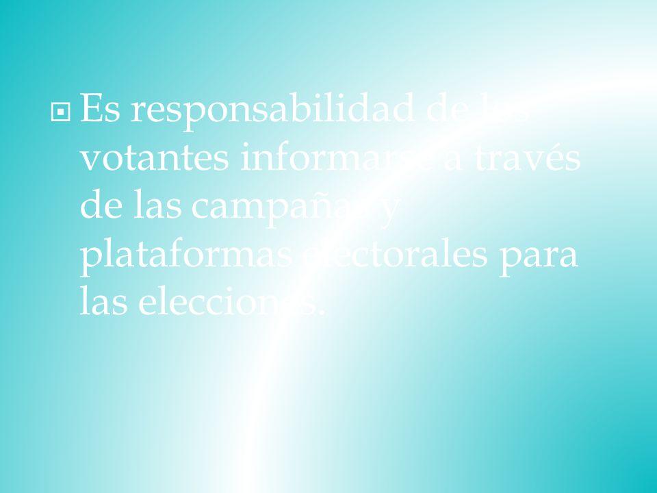 Es responsabilidad de los votantes informarse a través de las campañas y plataformas electorales para las elecciones.