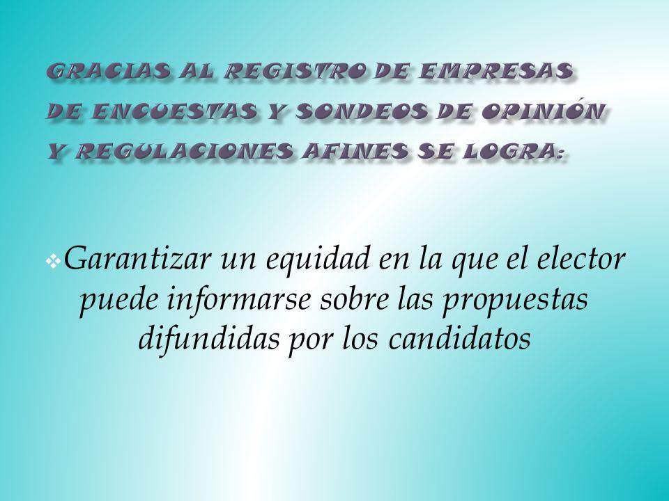 Garantizar un equidad en la que el elector puede informarse sobre las propuestas difundidas por los candidatos