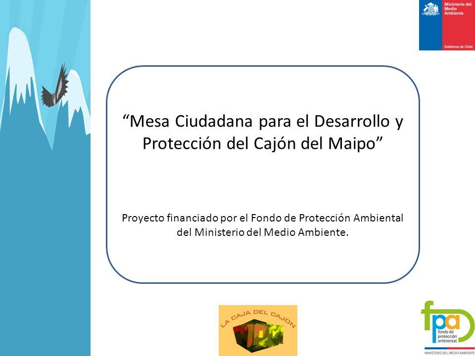 Mesa Ciudadana para el Desarrollo y Protección del Cajón del Maipo Proyecto financiado por el Fondo de Protección Ambiental del Ministerio del Medio A
