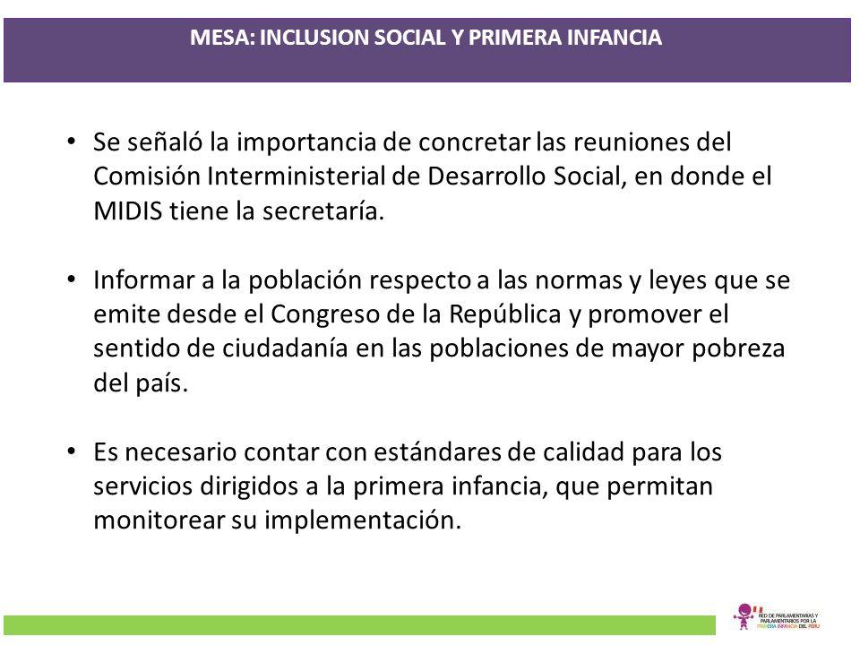 MESA: INCLUSION SOCIAL Y PRIMERA INFANCIA Se señaló la importancia de concretar las reuniones del Comisión Interministerial de Desarrollo Social, en d