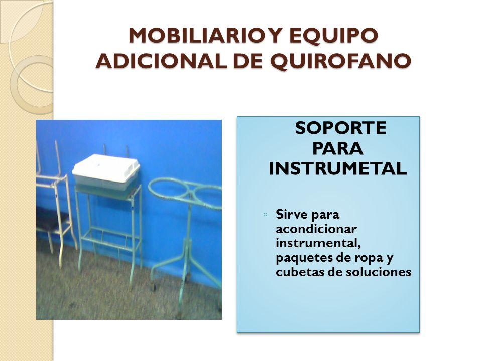 MOBILIARIO Y EQUIPO ADICIONAL DE QUIROFANO BANCOS O ELEVADORES Son bancos de reposo ( anestesiólogo y enfermeros).