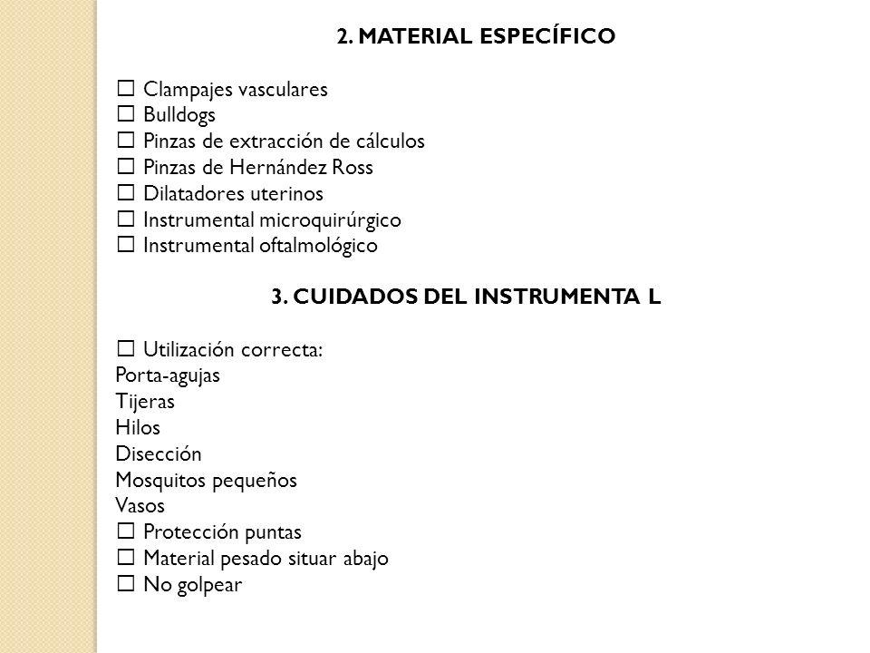2. MATERIAL ESPECÍFICO Clampajes vasculares Bulldogs Pinzas de extracción de cálculos Pinzas de Hernández Ross Dilatadores uterinos Instrumental micro