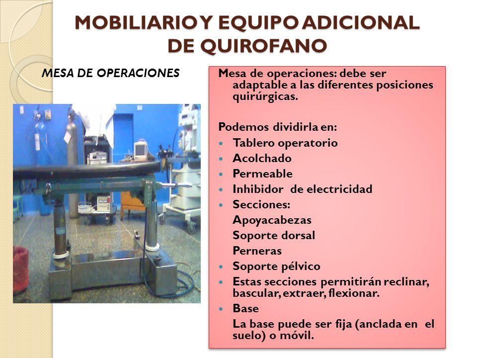 MOBILIARIO Y EQUIPO ADICIONAL DE QUIROFANO Los mecanismos son: Hidráulico Electro-hidráulico Electromecánico Deben permitir elevar, descender e inclinar.