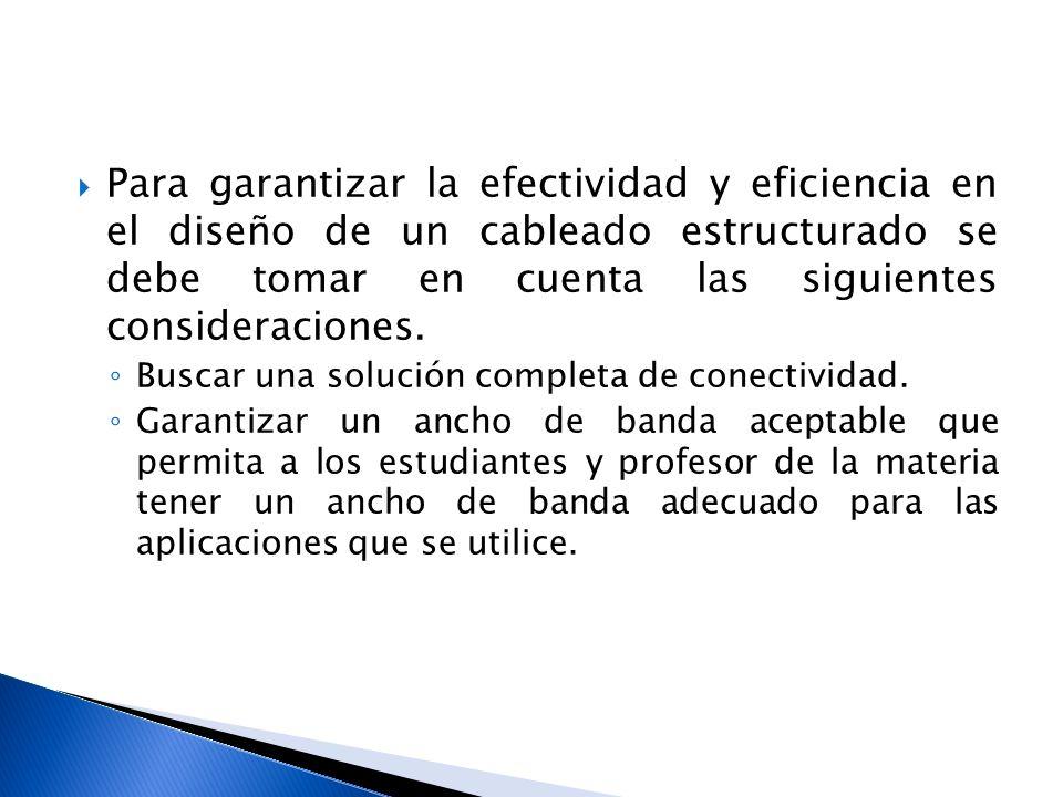 Para garantizar la efectividad y eficiencia en el diseño de un cableado estructurado se debe tomar en cuenta las siguientes consideraciones. Buscar un