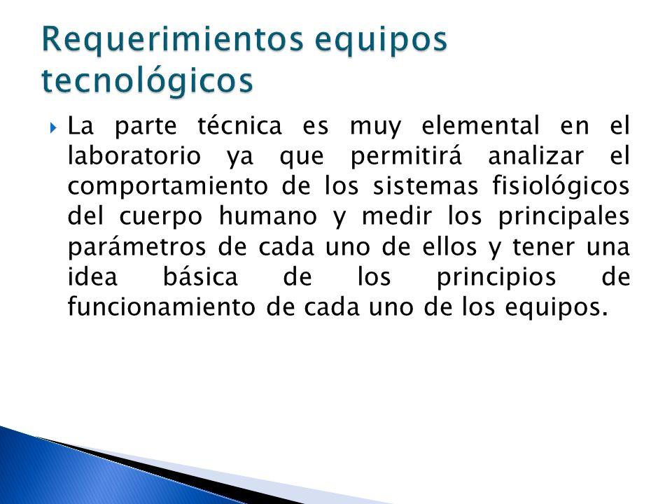 La parte técnica es muy elemental en el laboratorio ya que permitirá analizar el comportamiento de los sistemas fisiológicos del cuerpo humano y medir