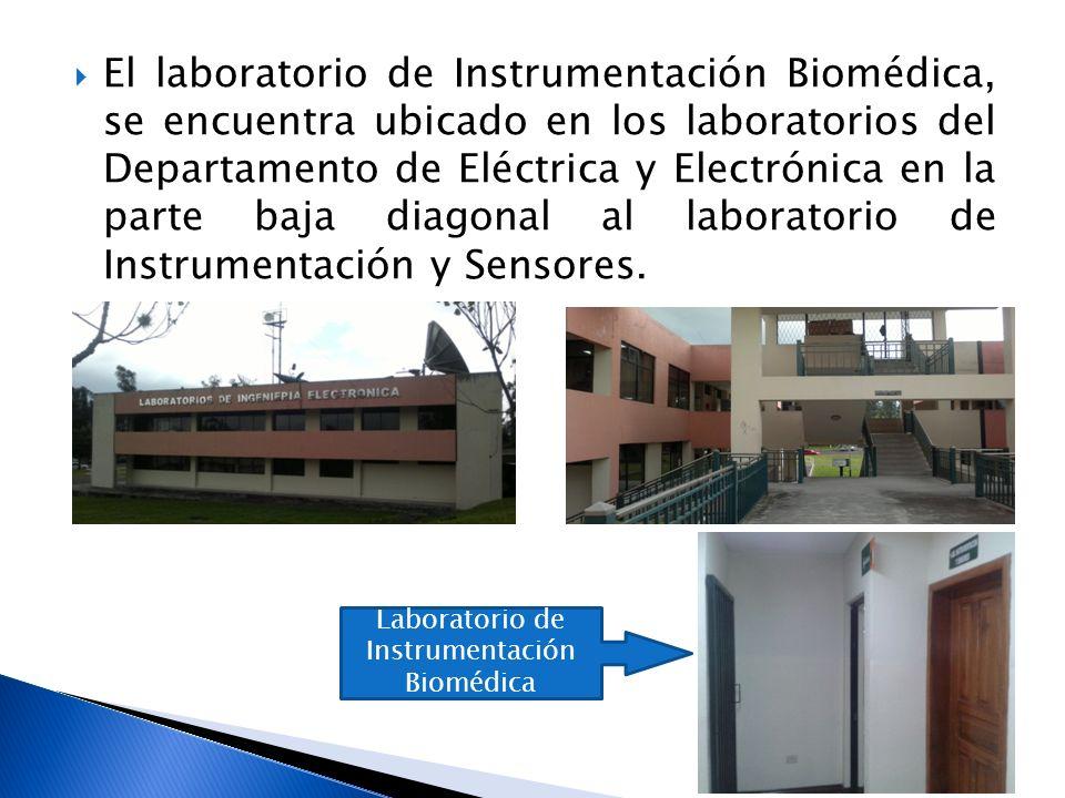 El laboratorio de Instrumentación Biomédica, se encuentra ubicado en los laboratorios del Departamento de Eléctrica y Electrónica en la parte baja dia