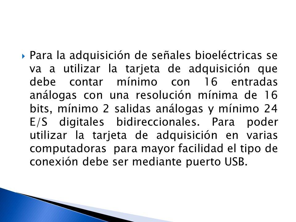 Para la adquisición de señales bioeléctricas se va a utilizar la tarjeta de adquisición que debe contar mínimo con 16 entradas análogas con una resolu