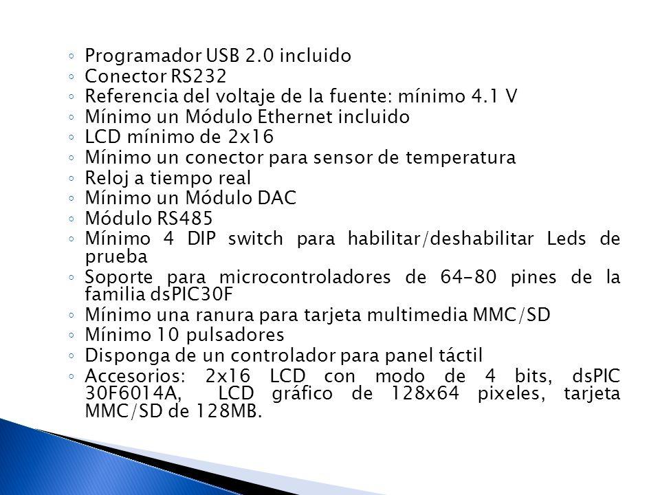 Programador USB 2.0 incluido Conector RS232 Referencia del voltaje de la fuente: mínimo 4.1 V Mínimo un Módulo Ethernet incluido LCD mínimo de 2x16 Mí