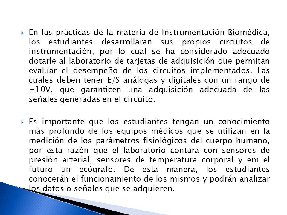 En las prácticas de la materia de Instrumentación Biomédica, los estudiantes desarrollaran sus propios circuitos de instrumentación, por lo cual se ha