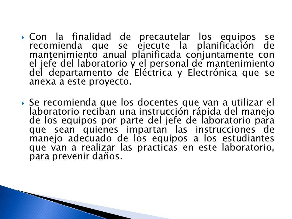 Con la finalidad de precautelar los equipos se recomienda que se ejecute la planificación de mantenimiento anual planificada conjuntamente con el jefe