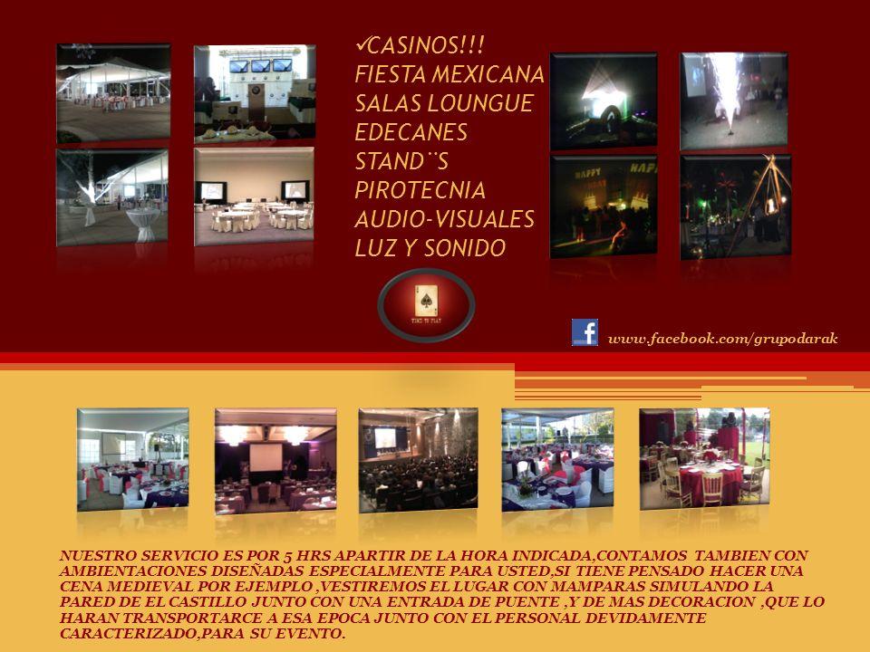 CASINOS!!! FIESTA MEXICANA SALAS LOUNGUE EDECANES STAND¨S PIROTECNIA AUDIO-VISUALES LUZ Y SONIDO NUESTRO SERVICIO ES POR 5 HRS APARTIR DE LA HORA INDI