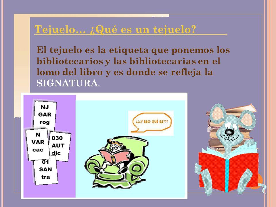 Tejuelo… ¿Qué es un tejuelo? El tejuelo es la etiqueta que ponemos los bibliotecarios y las bibliotecarias en el lomo del libro y es donde se refleja