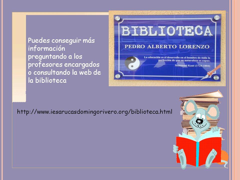 http://www.iesarucasdomingorivero.org/biblioteca.html Puedes conseguir más información preguntando a los profesores encargados o consultando la web de