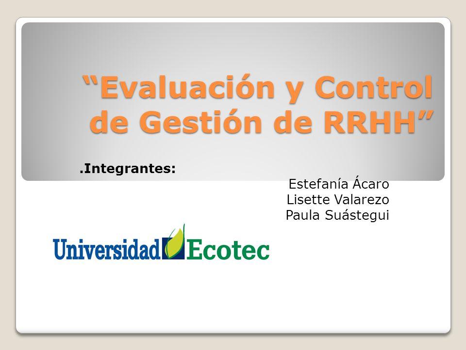 Evaluación y Control de Gestión de RRHHEvaluación y Control de Gestión de RRHH.Integrantes: Estefanía Ácaro Lisette Valarezo Paula Suástegui