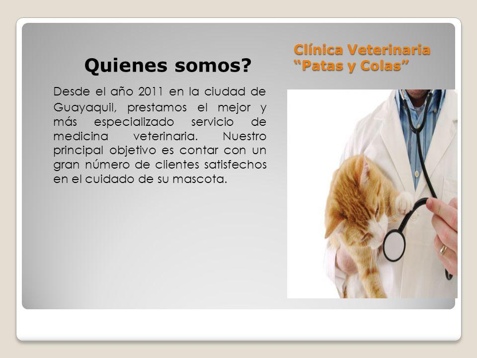 Clínica Veterinaria Patas y Colas Quienes somos? Desde el año 2011 en la ciudad de Guayaquil, prestamos el mejor y más especializado servicio de medic