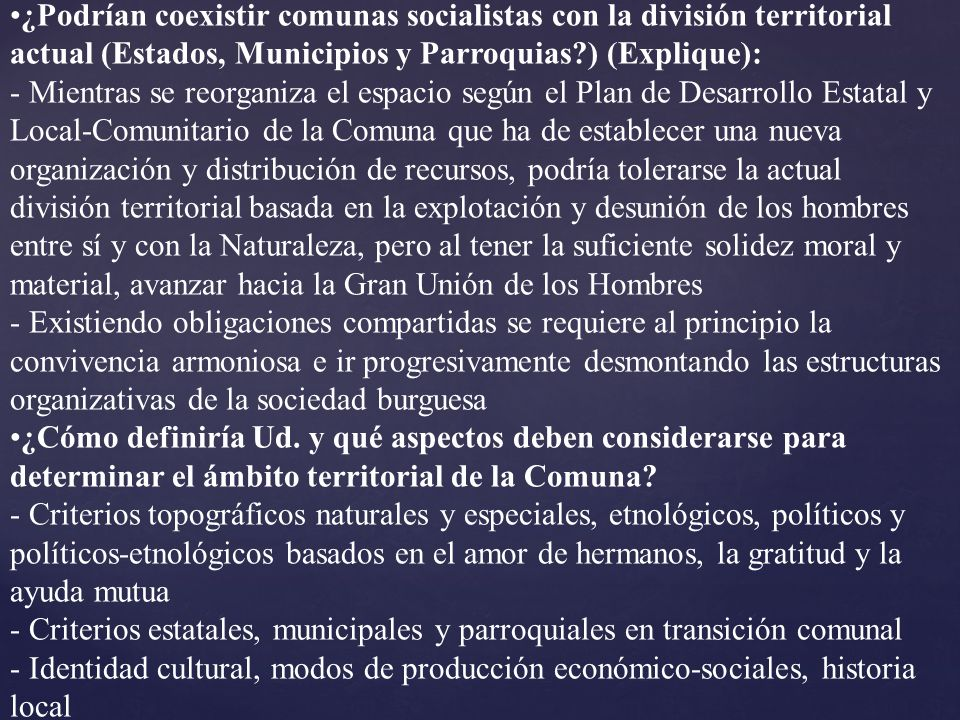 ¿Podrían coexistir comunas socialistas con la división territorial actual (Estados, Municipios y Parroquias?) (Explique): - Mientras se reorganiza el