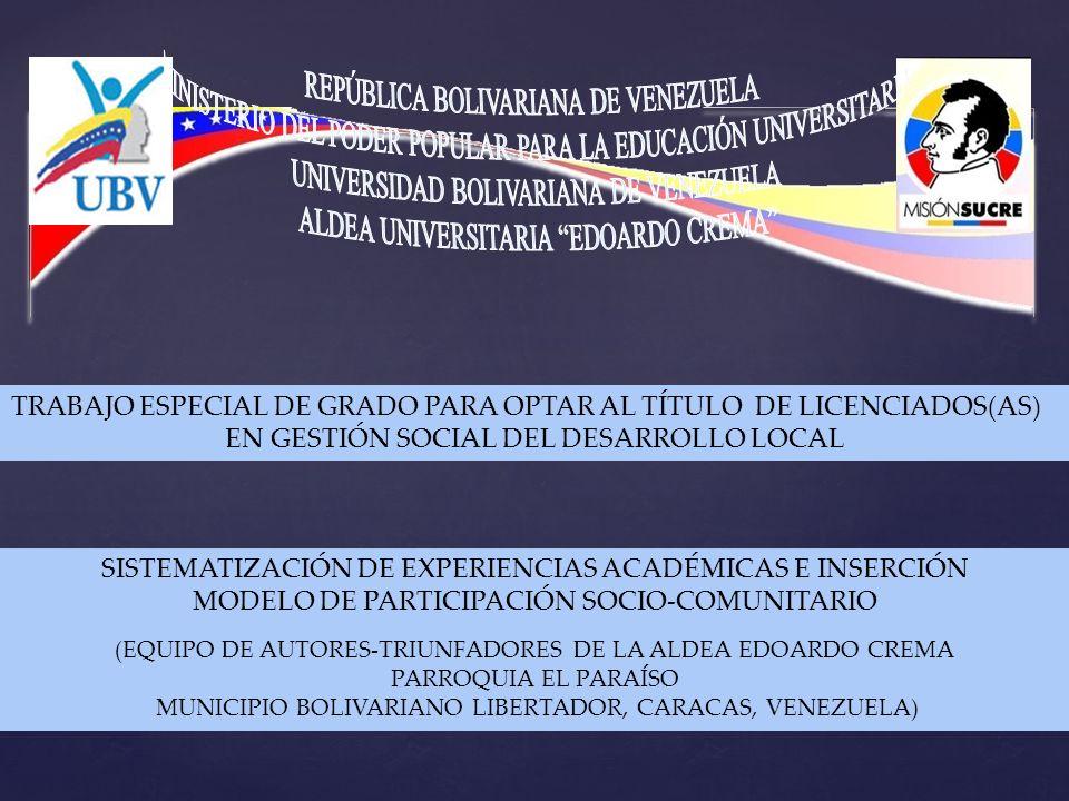 TRABAJO ESPECIAL DE GRADO PARA OPTAR AL TÍTULO DE LICENCIADOS(AS) EN GESTIÓN SOCIAL DEL DESARROLLO LOCAL SISTEMATIZACIÓN DE EXPERIENCIAS ACADÉMICAS E