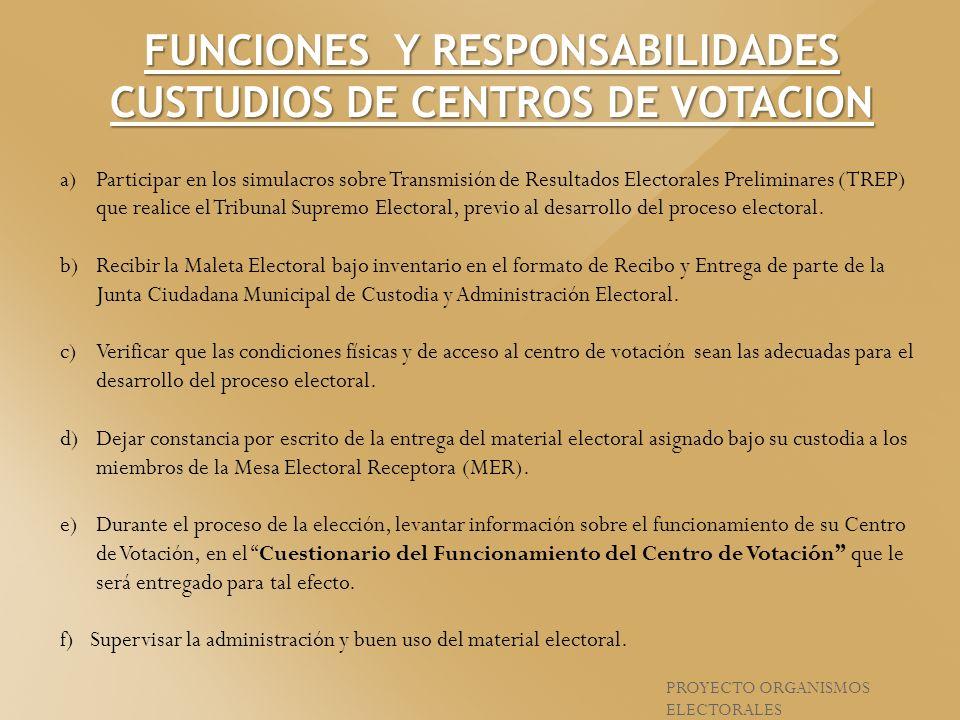 FUNCIONES Y RESPONSABILIDADES CUSTUDIOS DE CENTROS DE VOTACION a)Participar en los simulacros sobre Transmisión de Resultados Electorales Preliminares