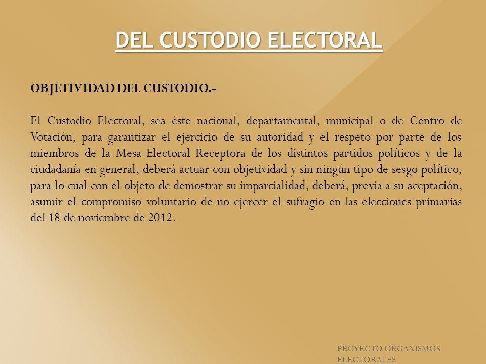 OBJETIVIDAD DEL CUSTODIO.- El Custodio Electoral, sea éste nacional, departamental, municipal o de Centro de Votación, para garantizar el ejercicio de