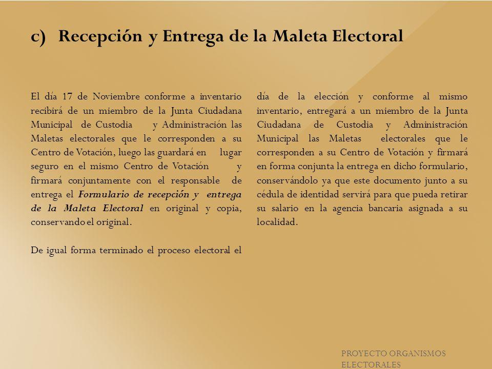 El día 17 de Noviembre conforme a inventario recibirá de un miembro de la Junta Ciudadana Municipal de Custodia y Administración las Maletas electoral