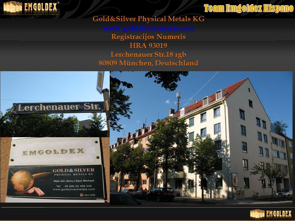 Gold&Silver Physical Metals KG www.goldsilvermetals.com Registracijos Numeris HRA 93019 Lerchenauer Str.18 rgb 80809 München, Deutschland