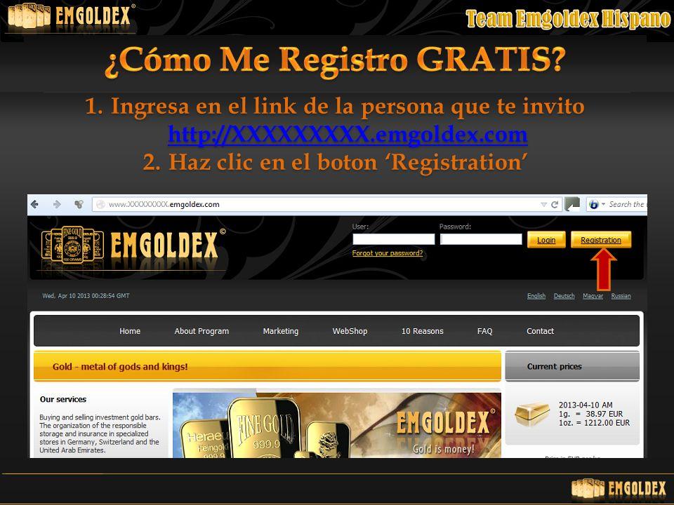 1.Ingresa en el link de la persona que te invito http://XXXXXXXXX.emgoldex.com http://XXXXXXXXX.emgoldex.com 2.Haz clic en el boton Registration