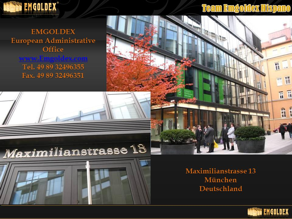 EMGOLDEX European Administrative Office www.Emgoldex.com Tel. 49 89 32496355 Fax. 49 89 32496351 Maximilianstrasse 13 MünchenDeutschland